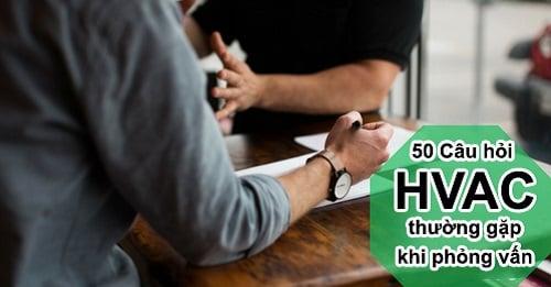 50 Câu hỏi HVAC thường gặp khi phỏng vấn