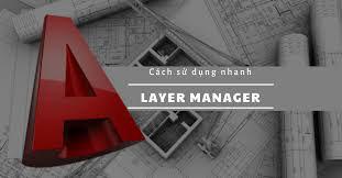 Cách sử dụng nhanh LAYER MANAGER trong màn hình làm việc AutoCAD