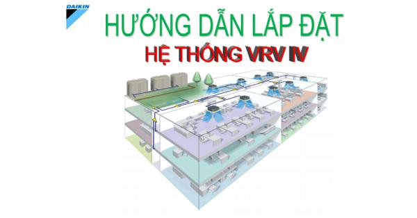 Hướng dẫn lắp đặt hệ thống VRV IV