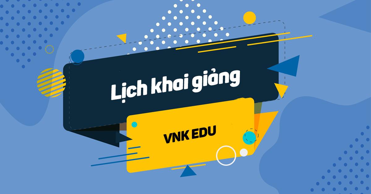 Lịch khai giảng các khóa học tại VNK EDU